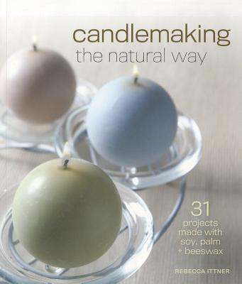 Candlemaking the Natural Way By Ittner, Rebecca